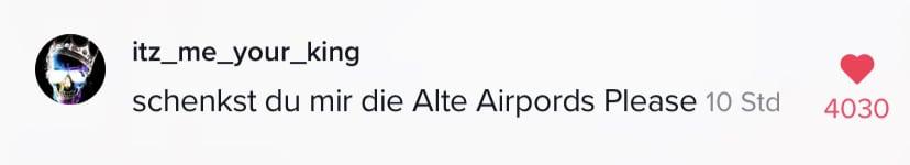 Schenkst du mir die Alte Airpords Please - der erfolgreichste Kommentar